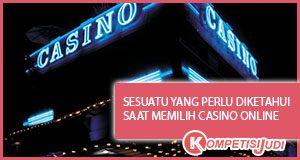 Sesuatu Yang Perlu Diketahui Saat Memilih Casino Online