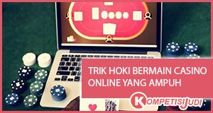 Trik Hoki Bermain Casino Online Yang Ampuh