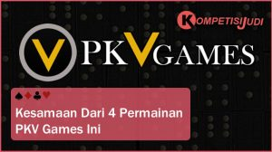 Kesamaan Dari 4 permainan PKV Games ini