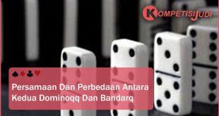 Persamaan Dan Perbedaan Antara Kedua Dominoqq dan Bandarq