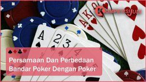 Persamaan Dan Perbedaan Bandar Poker Dengan Poker