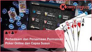 Perbedaan dan Persamaan Permainan Poker online dan Capsa Susun