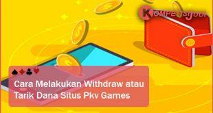Cara Melakukan Withdraw atau Tarik Dana Situs Pkv Games