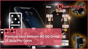 Panduan Cara Bermain BD QQ Online di Situs Pkv Games