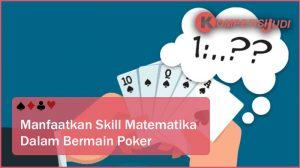 Manfaatkan Skill Matematika Dalam Bermain Poker