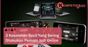 3 Kesalahan Kecil Yang Sering Dilakukan Pemain Judi Online
