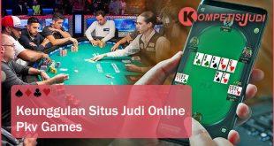 Keunggulan Situs Judi Online PKV Games