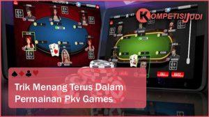 Trik Menang Terus Dalam Permainan Pkv Games