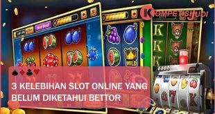 3 Kelebihan Slot Online yang Belum Diketahui Bettor