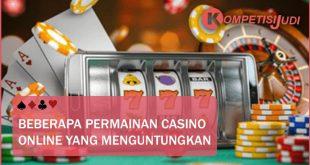 Beberapa Permainan Casino Online Yang Menguntungkan