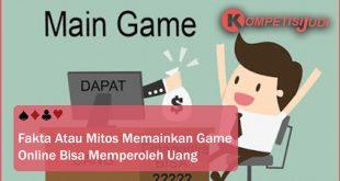 Fakta Atau Mitos Memainkan Game Online Bisa Memperoleh Uang