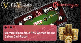 Membuktikan Situs PKV Games Online Bebas dari Robot